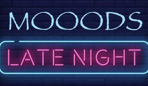 Mooods Late Night